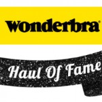 Wonderbra Haul of Fame Campaign – Part 1